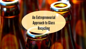 an entrepreneurial approach to glass recycling