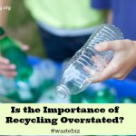 is the importance of recycling overstated?